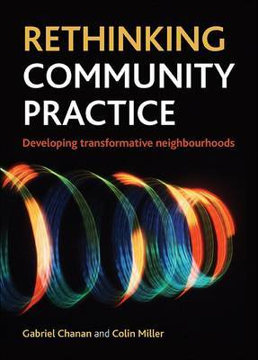Rethinking Community Practice: Developing Transformative Neighbourhoods
