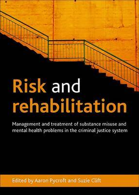 Risk and Rehabilitation: Management and Treatment of Substance Misuse and Mental Health Problems in the Criminal Justice System