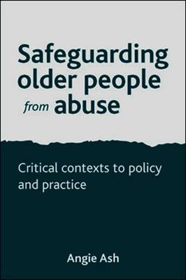 Safeguarding Older People from Abuse: Critical Contexts to Policy and Practice