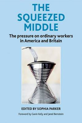 Squeezed Middle: The Pressure on Ordinary Workers in America and Britain