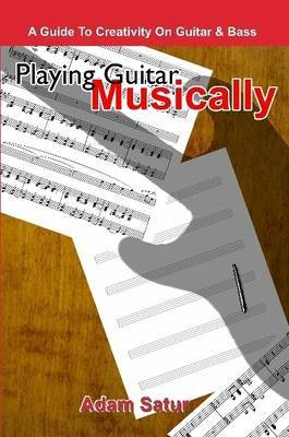 Playing Guitar Musically: A Guide to Creativity on Guitar & Bass.