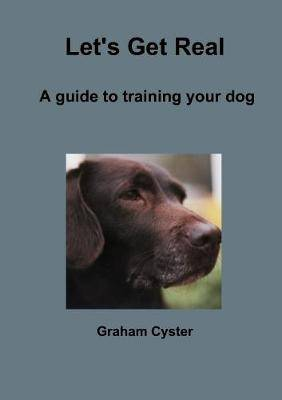 Let's Get Real A Guide to Training Your Dog