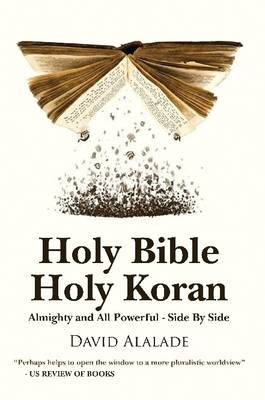 Holy Bible Holy Koran: Almighty and All Powerful - Side by Side