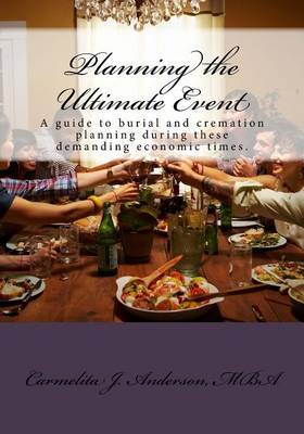 Planning the Ultimate Event: A Guide to Burial and Cremation Planning During These Demanding Economic Times.