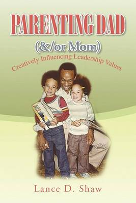 Parenting Dad (&/Or Mom)  : Creatively Influencing Leadership Values