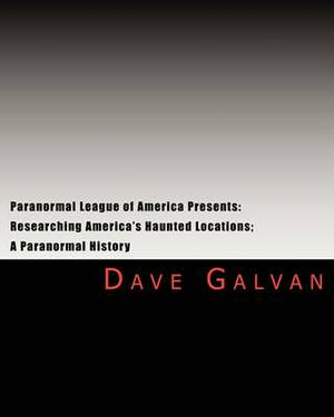 Paranormal League of America Presents: Researching America's Haunted Locations; A Paranormal History