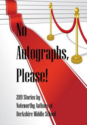 No Autographs, Please!: 209 Stories by Noteworthy Authors of Berkshire Middle School