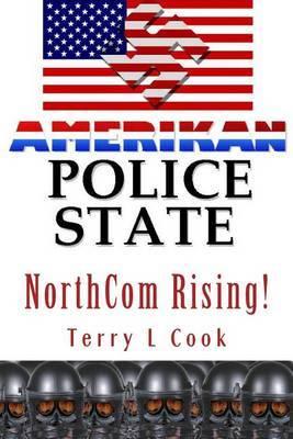 Northcom Rising!: America's New Gestapo Military Dictatorship