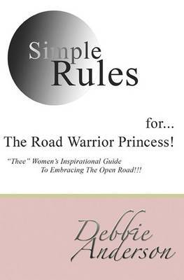 Simple Rules For...the Road Warrior Princess: Thee Women's Inspirational Guide to Embracing the Open Road!!!
