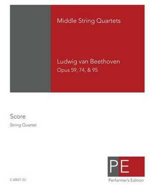 Beethoven: Middle String Quartets: Opus 59, 74, & 95