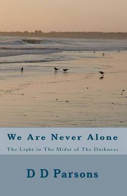 We Are Never Alone: The Light in the Midst of the Darkness