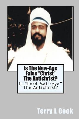 Is the New-Age False  Christ  the Antichrist?: Is  Lord-Maitreya  the Antichrist?