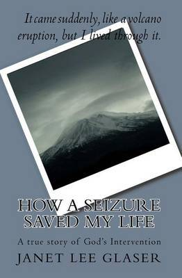 How a Seizure Saved My Life: A True Story of God's Intervention