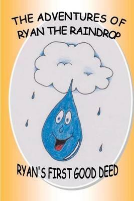 The Adventures of Ryan the Raindrop: Ryan's First Good Deed