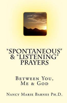 Spontaneous & Listening Prayers  : Between You, Me & God
