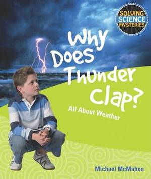 Why Does Thunder Clap?: All about Weather