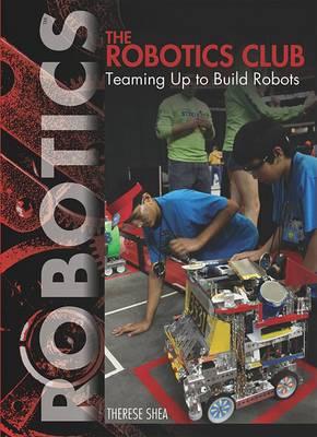 The Robotics Club: Teaming Up to Build Robots