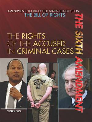 The Sixth Amendment: The Rights of the Accused in Criminal Cases