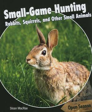 Small-Game Hunting: Rabbits, Squirrels, and Other Small Animals