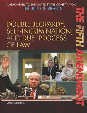 The Fifth Amendment: Double Jeopardy, Self-Incrimination, and Due Process of Law