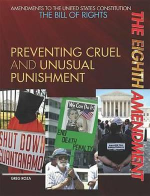 The Eighth Amendment: Preventing Cruel and Unusual Punishment