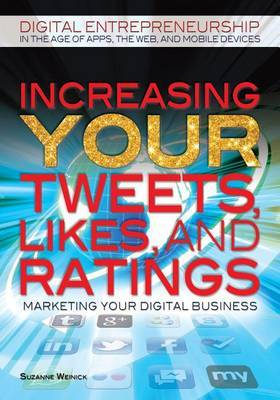 Increasing Your Tweets, Likes, and Ratings: Marketing Your Digital Business