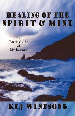 Healing of the Spirit & Mind  : A Poetic Guide of My Journey