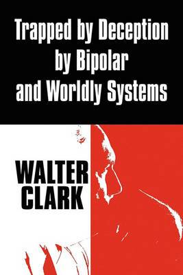 Trapped by Deception by Bipolar and Worldly Systems