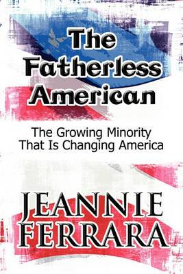The Fatherless American: The Growing Minority That Is Changing America