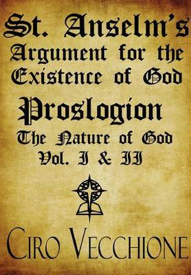 St. Anselm's Argument for the Existence of God: Proslogion the Nature of God Vol. I and II