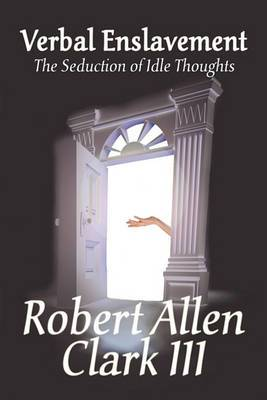 Verbal Enslavement: The Seduction of Idle Thoughts