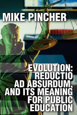Evolution: Reductio Ad Absurdum, and Its Meaning for Public Education