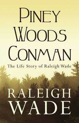 Piney Woods Conman: The Life Story of Raleigh Wade