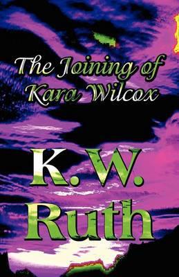 The Joining of Kara Wilcox