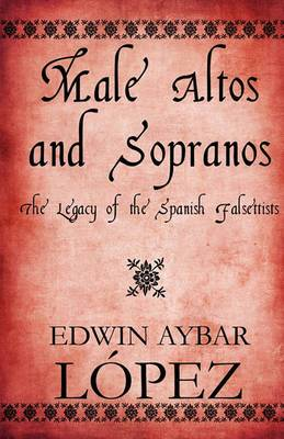 Male Altos and Sopranos: The Legacy of the Spanish Falsettists