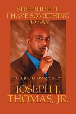 Shhhhhhh, I Have Something to Say: The Joe Thomas Story