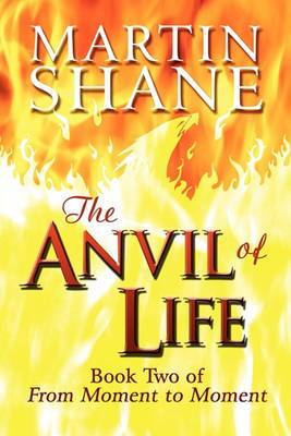 The Anvil of Life: Book Two of from Moment to Moment