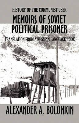Memoirs of Soviet Political Prisoner: History of the Communist USSR: Translation from a Russian Language Book