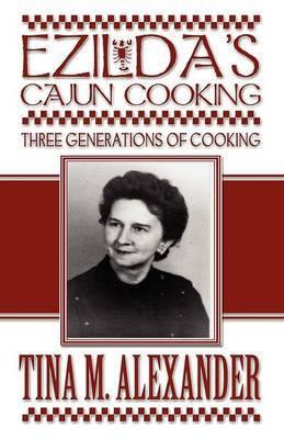 Ezilda's Cajun Cooking: Three Generations of Cooking