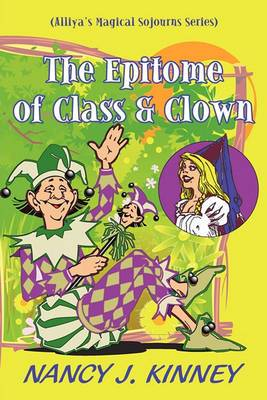 The Epitome of Class & Clown  : Alliya's Magical Sojourns Series