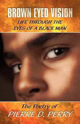 Brown Eyed Vision: Life Through the Eyes of a Black Man