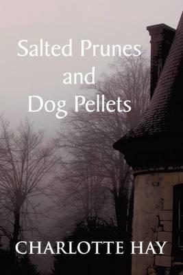 Salted Prunes and Dog Pellets