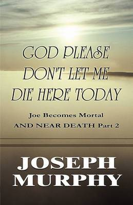 God Please Don't Let Me Die Here Today: Joe Becomes Mortal and Near Death Part 2