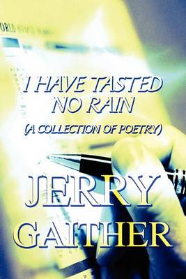 I Have Tasted No Rain: (A Collection of Poetry)