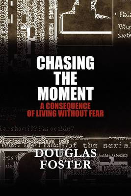 Chasing the Moment: A Consequence of Living Without Fear