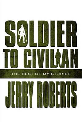 Soldier to Civilian: The Best of My Stories