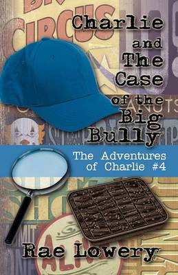 Charlie and the Case of the Big Bully: The Adventures of Charlie #4
