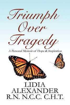 Triumph Over Tragedy: A Personal Memoir of Hope & Inspiration