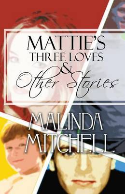 Mattie's Three Loves and Other Stories