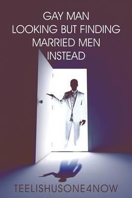 Gay Man Looking But Finding Married Men Instead